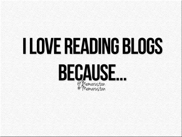 Why do you love reading blogs?