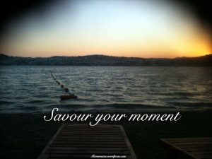 Savour your moment